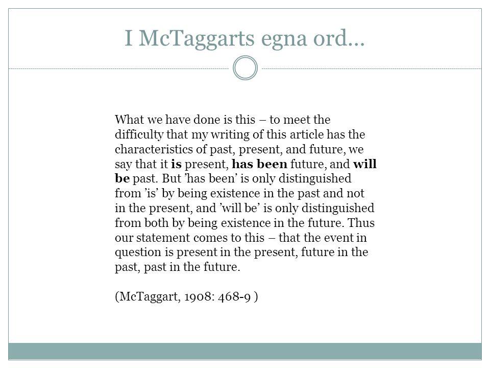 Sätt att hantera McTaggarts paradox: 1.Acceptera tidens overklighet (ovanligt) 2.