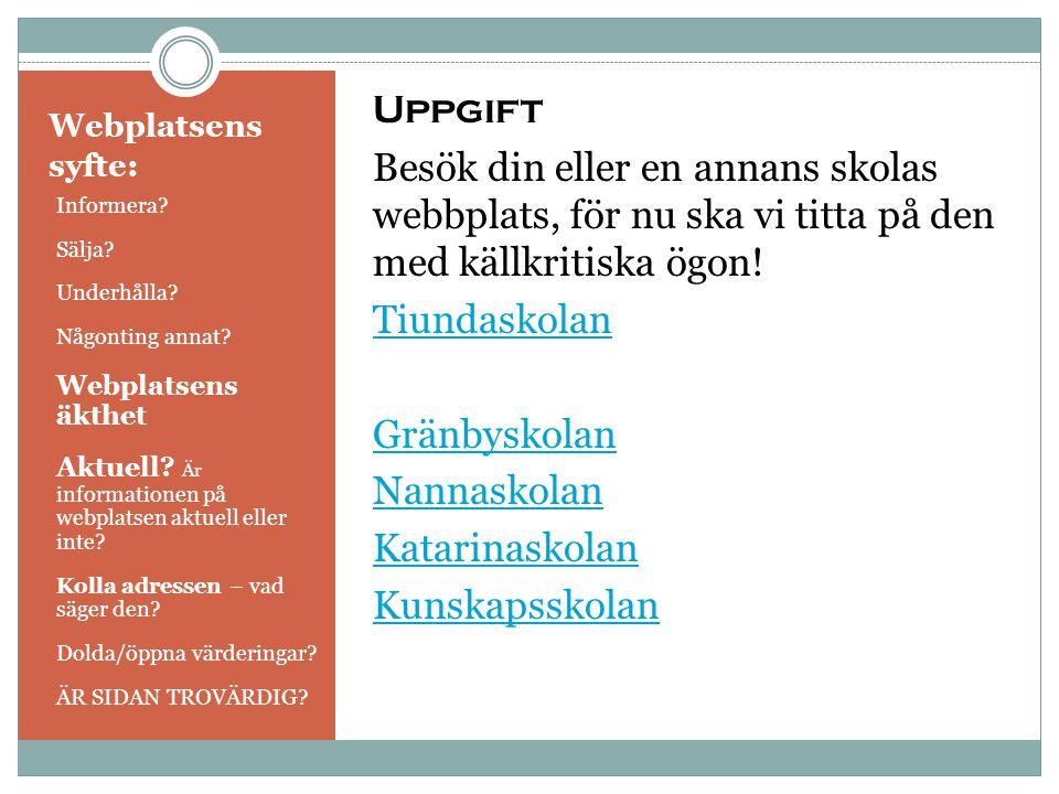 Webplatsens syfte: Uppgift Besök din eller en annans skolas webbplats, för nu ska vi titta på den med källkritiska ögon! Tiundaskolan Gränbyskolan Nan