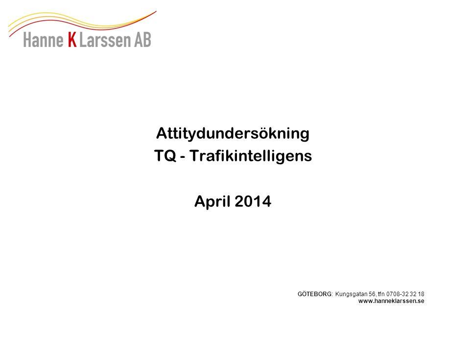 Attitydundersökning TQ - Trafikintelligens April 2014 GÖTEBORG: Kungsgatan 56, tfn 0708-32 32 18 www.hanneklarssen.se