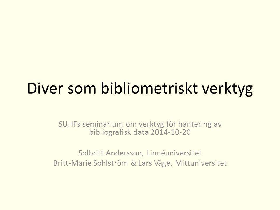 Diver som bibliometriskt verktyg SUHFs seminarium om verktyg för hantering av bibliografisk data 2014-10-20 Solbritt Andersson, Linnéuniversitet Britt-Marie Sohlström & Lars Våge, Mittuniversitet
