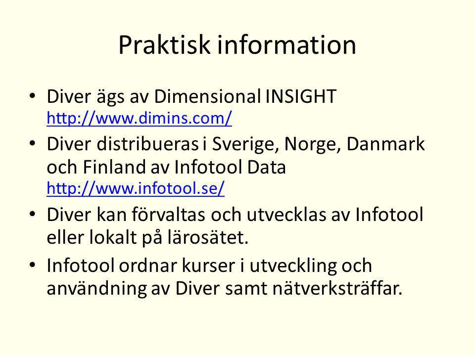 Praktisk information Diver ägs av Dimensional INSIGHT http://www.dimins.com/ http://www.dimins.com/ Diver distribueras i Sverige, Norge, Danmark och Finland av Infotool Data http://www.infotool.se/ http://www.infotool.se/ Diver kan förvaltas och utvecklas av Infotool eller lokalt på lärosätet.