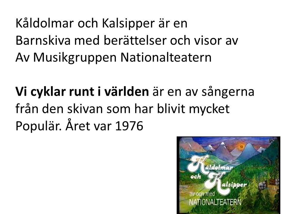 Kåldolmar och Kalsipper är en Barnskiva med berättelser och visor av Av Musikgruppen Nationalteatern Vi cyklar runt i världen är en av sångerna från d