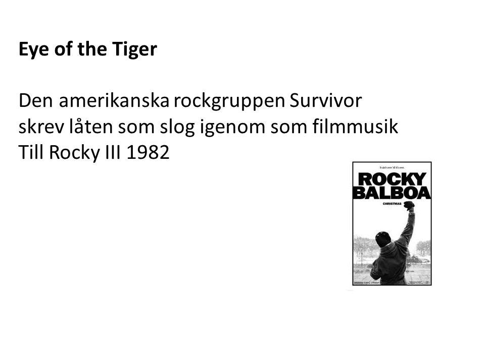 Eye of the Tiger Den amerikanska rockgruppen Survivor skrev låten som slog igenom som filmmusik Till Rocky III 1982