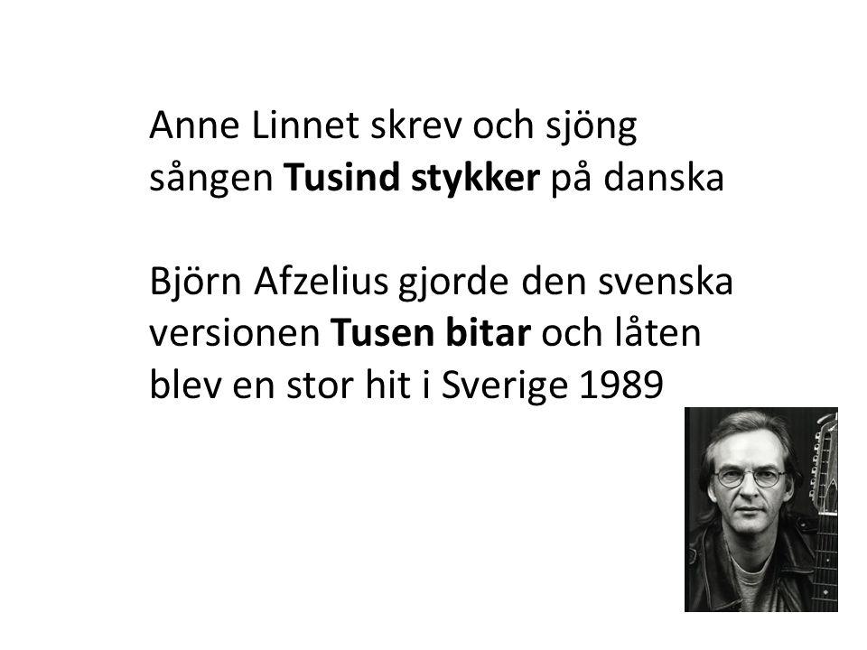 Anne Linnet skrev och sjöng sången Tusind stykker på danska Björn Afzelius gjorde den svenska versionen Tusen bitar och låten blev en stor hit i Sverige 1989