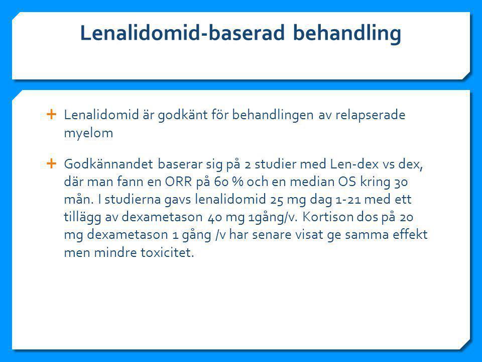 Lenalidomid-baserad behandling  Lenalidomid är godkänt för behandlingen av relapserade myelom  Godkännandet baserar sig på 2 studier med Len-dex vs dex, där man fann en ORR på 60 % och en median OS kring 30 mån.