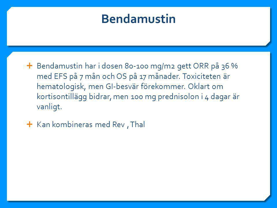 Bendamustin  Bendamustin har i dosen 80-100 mg/m2 gett ORR på 36 % med EFS på 7 mån och OS på 17 månader.
