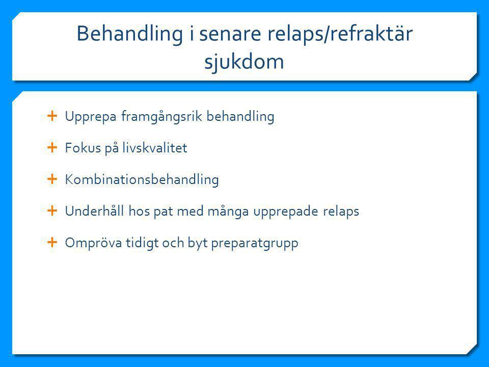 Behandling i senare relaps/refraktär sjukdom  Upprepa framgångsrik behandling  Fokus på livskvalitet  Kombinationsbehandling  Underhåll hos pat med många upprepade relaps  Ompröva tidigt och byt preparatgrupp