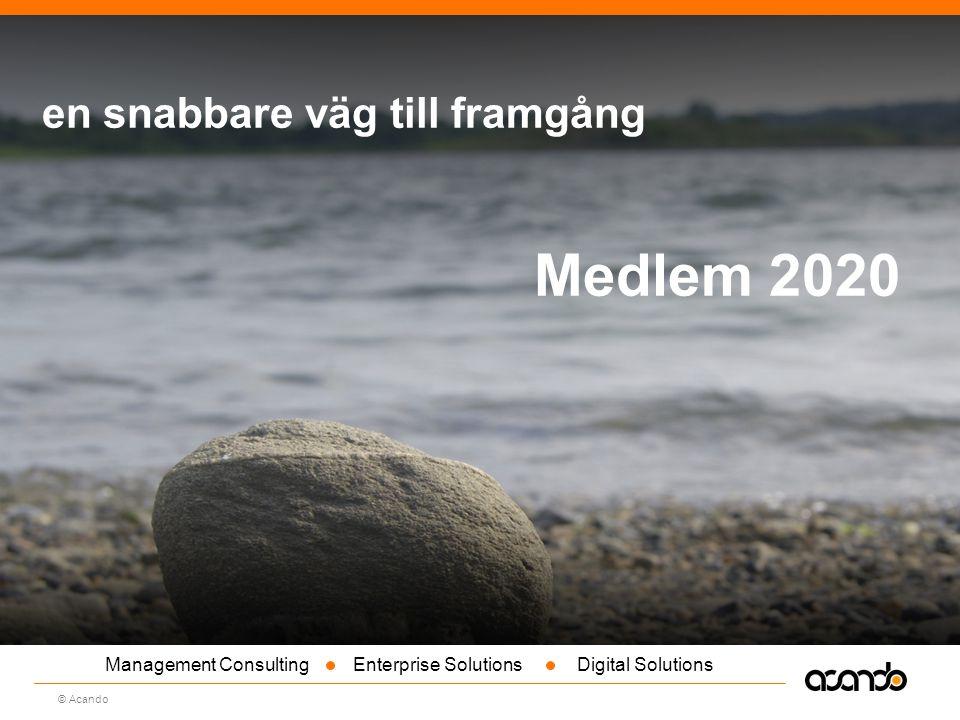 Sv © Acando Management Consulting Enterprise Solutions Digital Solutions Medlem 2020 en snabbare väg till framgång