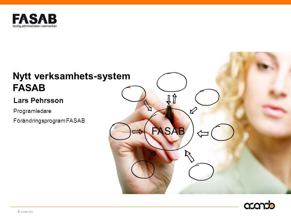 Sv © Acando Nytt verksamhets-system FASAB Lars Pehrsson Programledare Förändringsprogram FASAB FASAB