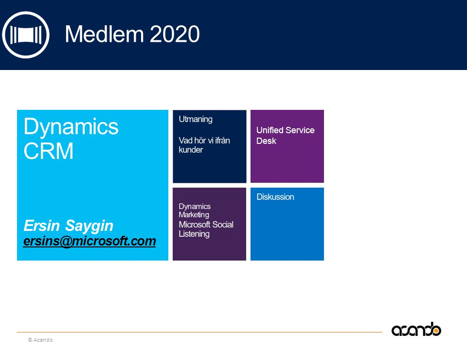 Sv © Acando Unified Service Desk Dynamics CRM Ersin Saygin ersins@microsoft.com ersins@microsoft.com Medlem 2020