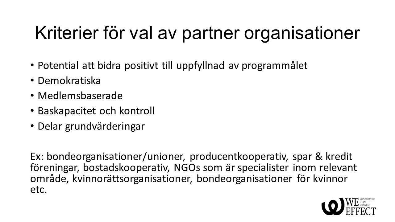 Kriterier för val av partner organisationer Potential att bidra positivt till uppfyllnad av programmålet Demokratiska Medlemsbaserade Baskapacitet och