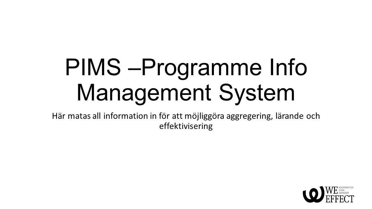 PIMS –Programme Info Management System Här matas all information in för att möjliggöra aggregering, lärande och effektivisering