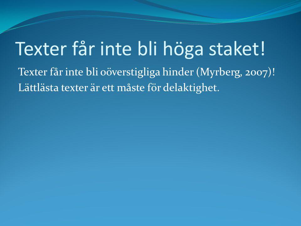 Texter får inte bli höga staket! Texter får inte bli oöverstigliga hinder (Myrberg, 2007)! Lättlästa texter är ett måste för delaktighet.