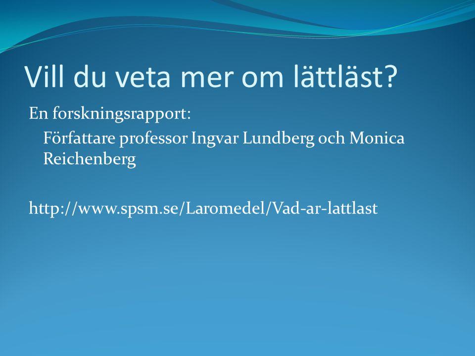Vill du veta mer om lättläst? En forskningsrapport: Författare professor Ingvar Lundberg och Monica Reichenberg http://www.spsm.se/Laromedel/Vad-ar-la
