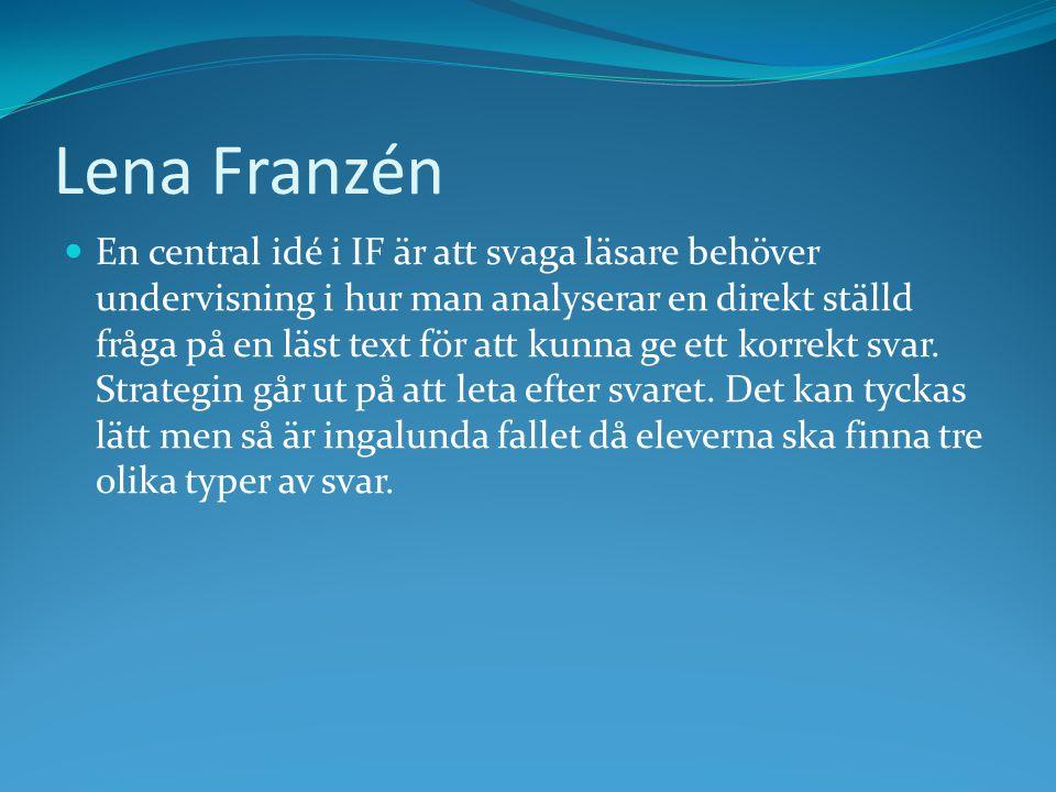 Lena Franzén En central idé i IF är att svaga läsare behöver undervisning i hur man analyserar en direkt ställd fråga på en läst text för att kunna ge