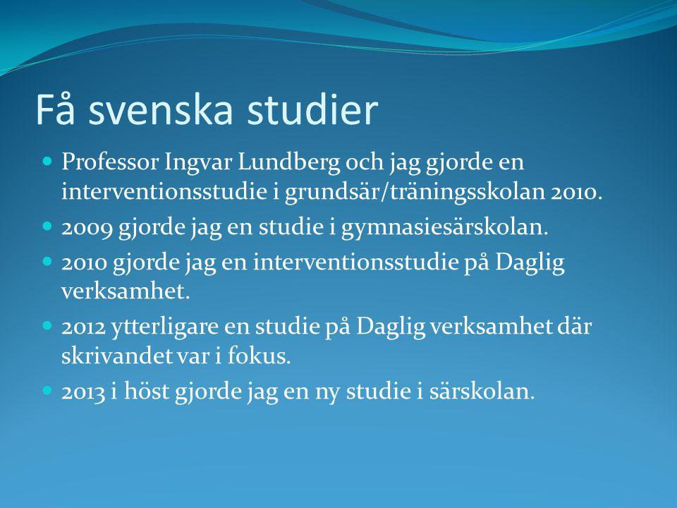 Få svenska studier Professor Ingvar Lundberg och jag gjorde en interventionsstudie i grundsär/träningsskolan 2010. 2009 gjorde jag en studie i gymnasi