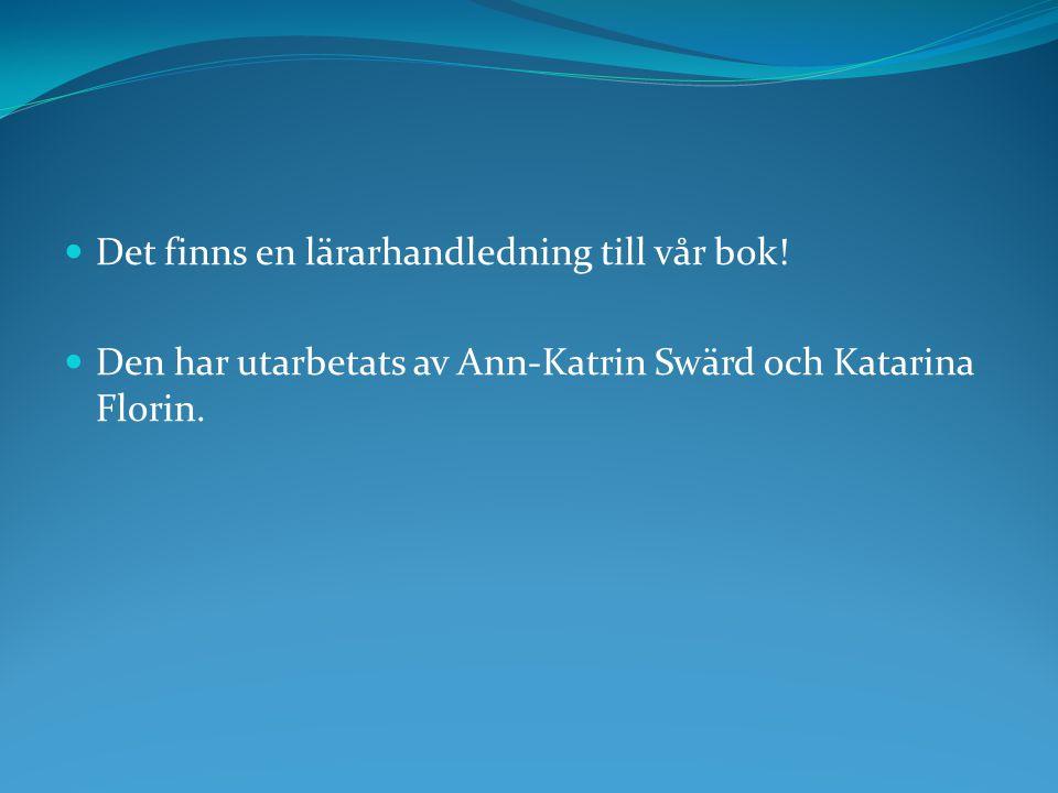 Det finns en lärarhandledning till vår bok! Den har utarbetats av Ann-Katrin Swärd och Katarina Florin.