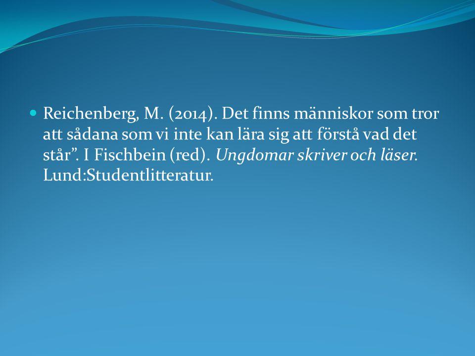 """Reichenberg, M. (2014). Det finns människor som tror att sådana som vi inte kan lära sig att förstå vad det står"""". I Fischbein (red). Ungdomar skriver"""