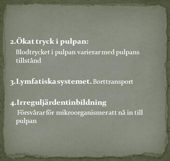 2.Ökat tryck i pulpan: Blodtrycket i pulpan varierar med pulpans tillstånd 3.Lymfatiska systemet. Borttransport 4.Irreguljärdentinbildning Försvårar f