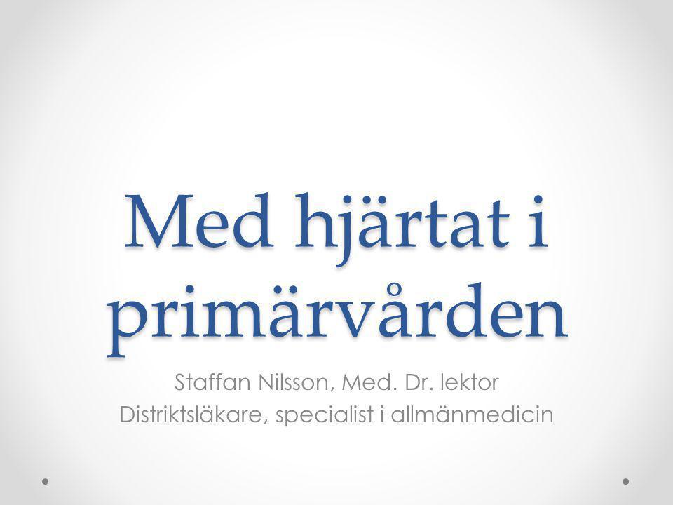 Med hjärtat i primärvården Staffan Nilsson, Med. Dr.
