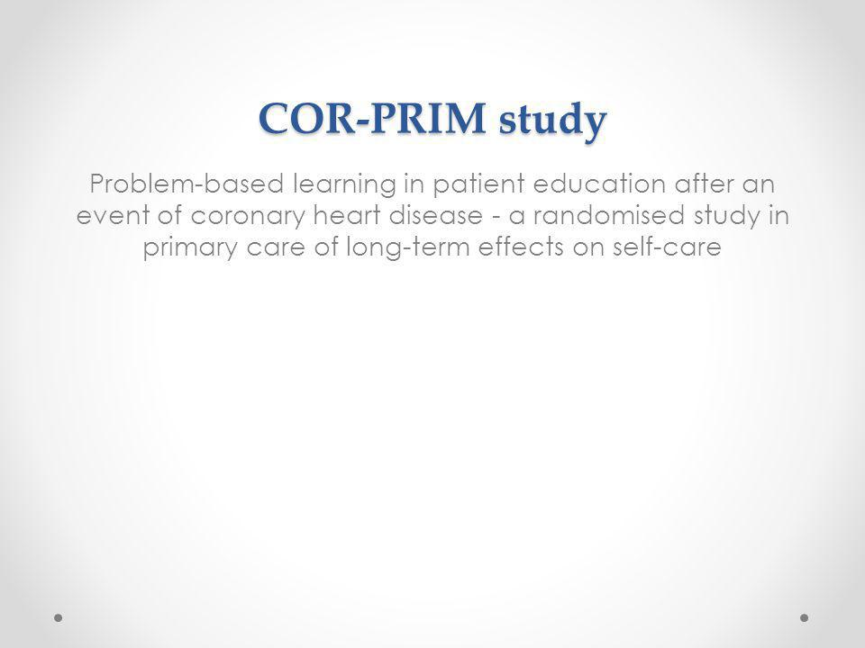 COR-PRIM study COR-PRIM study Problem-based learning in patient education after an event of coronary heart disease - a randomised study in primary care of long-term effects on self-care
