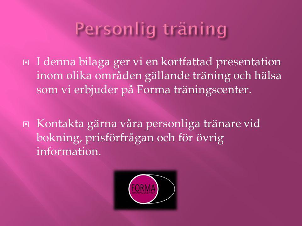  I denna bilaga ger vi en kortfattad presentation inom olika områden gällande träning och hälsa som vi erbjuder på Forma träningscenter.