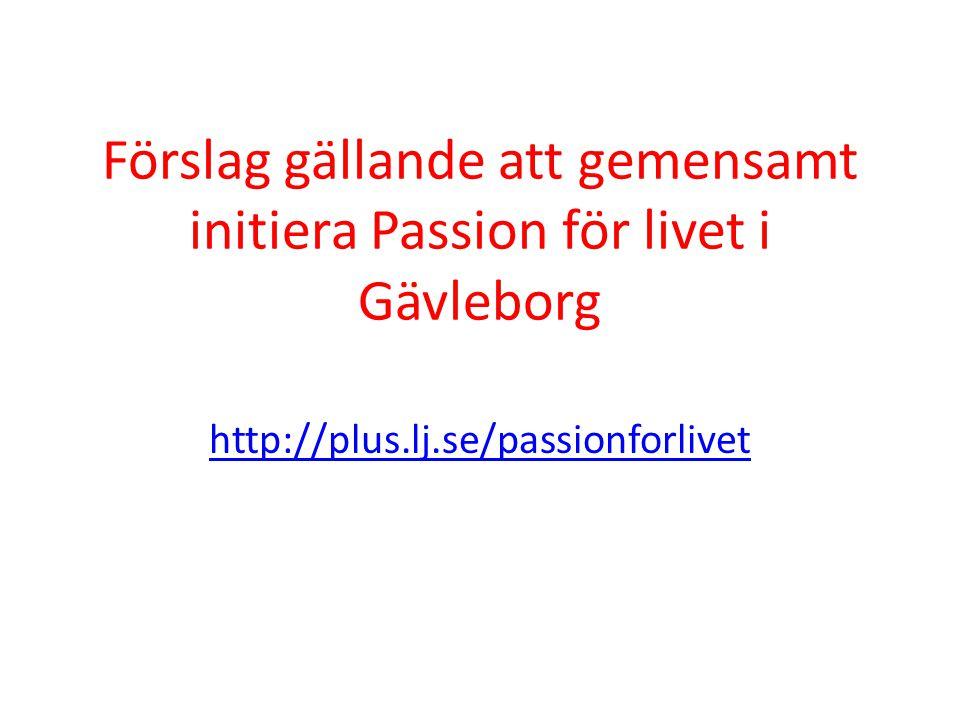 Förslag gällande att gemensamt initiera Passion för livet i Gävleborg http://plus.lj.se/passionforlivet