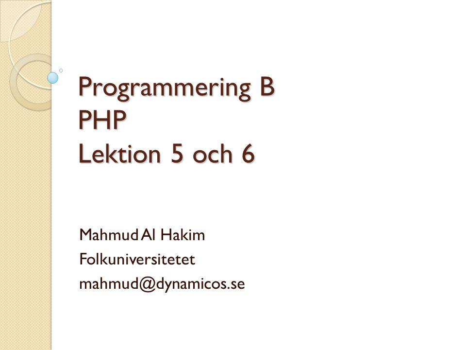 Programmering B PHP Lektion 5 och 6 Mahmud Al Hakim Folkuniversitetet mahmud@dynamicos.se