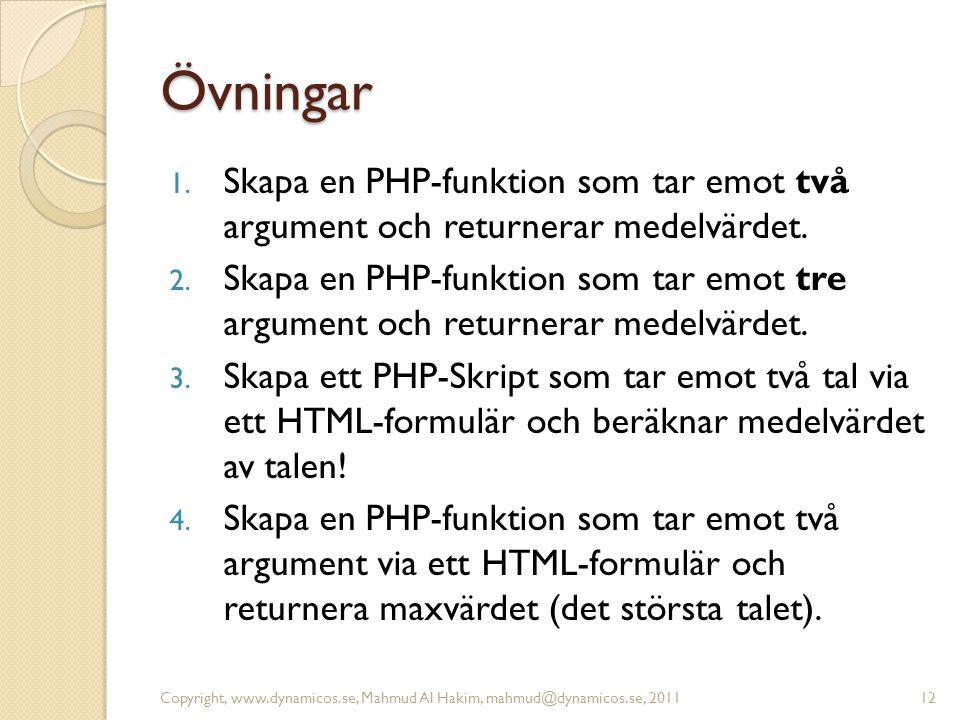 Övningar 1. Skapa en PHP-funktion som tar emot två argument och returnerar medelvärdet. 2. Skapa en PHP-funktion som tar emot tre argument och returne