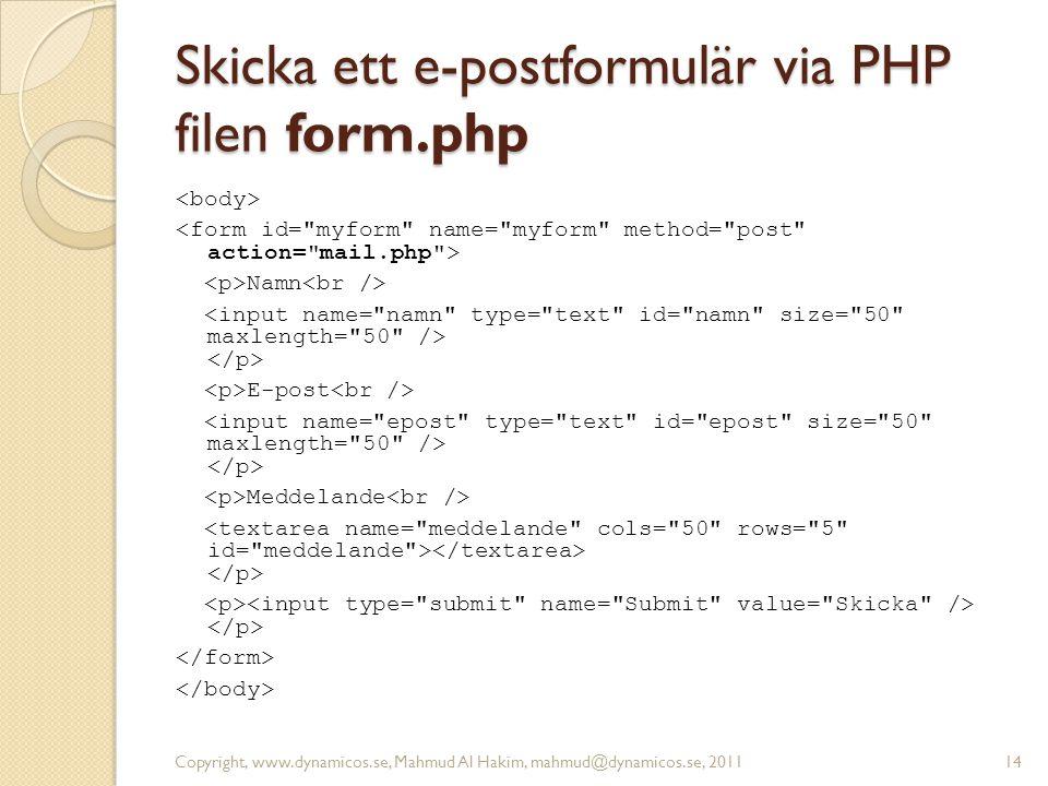 Skicka ett e-postformulär via PHP filen form.php Namn E-post Meddelande Copyright, www.dynamicos.se, Mahmud Al Hakim, mahmud@dynamicos.se, 201114