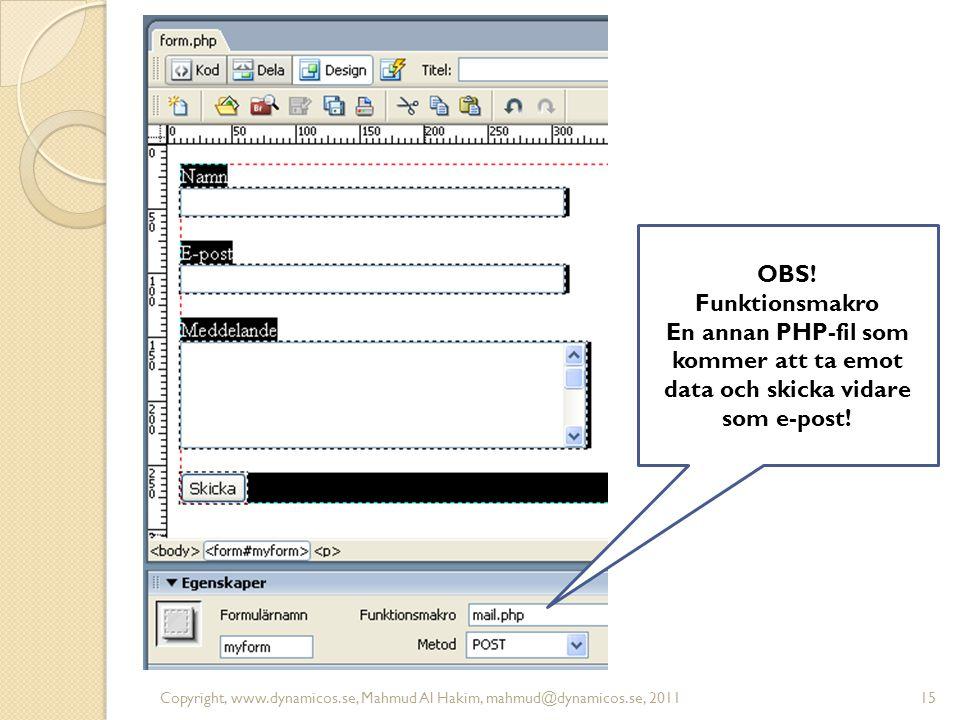 Copyright, www.dynamicos.se, Mahmud Al Hakim, mahmud@dynamicos.se, 2011 OBS! Funktionsmakro En annan PHP-fil som kommer att ta emot data och skicka vi