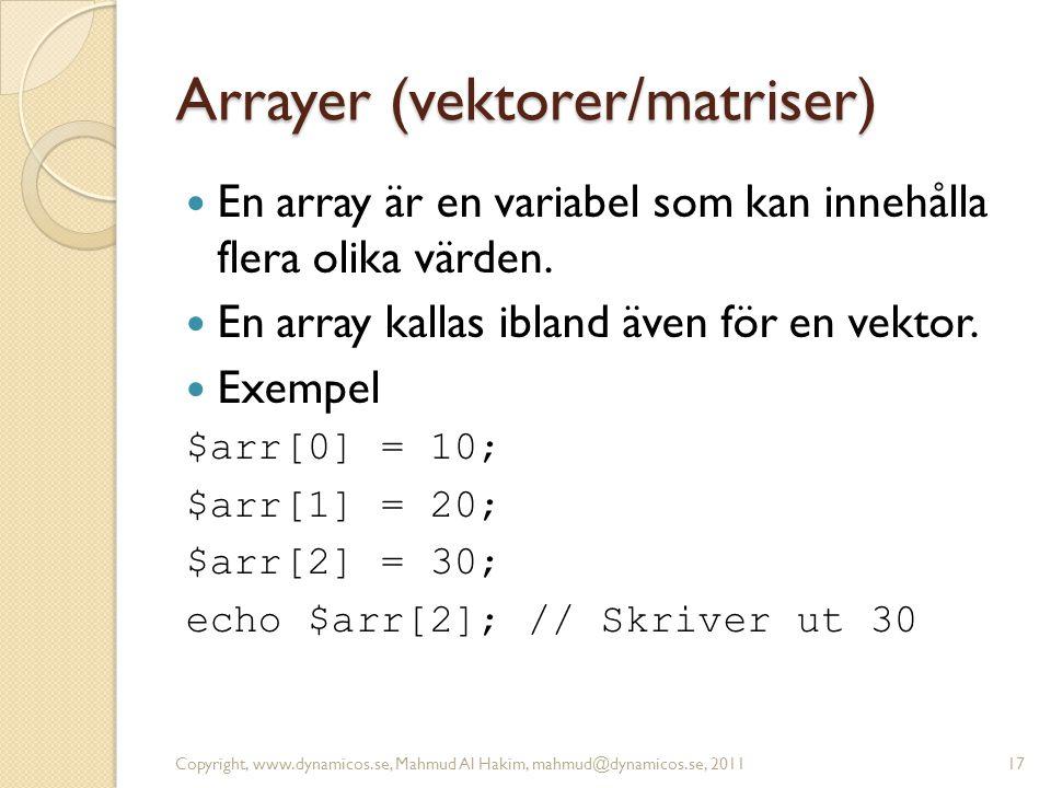 Arrayer (vektorer/matriser) En array är en variabel som kan innehålla flera olika värden. En array kallas ibland även för en vektor. Exempel $arr[0] =