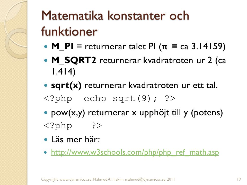 Matematika konstanter och funktioner M_PI = returnerar talet PI ( π = ca 3.14159) M_SQRT2 returnerar kvadratroten ur 2 (ca 1.414) sqrt(x) returnerar k