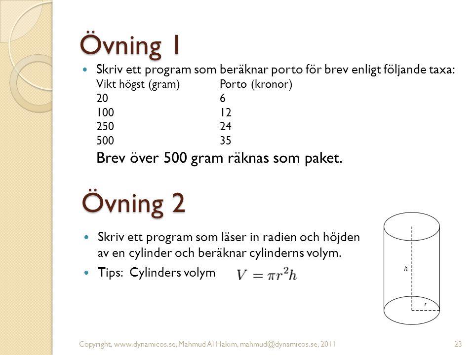 Övning 1 Skriv ett program som beräknar porto för brev enligt följande taxa: Vikt högst (gram)Porto (kronor) 206 100 12 250 24 500 35 Brev över 500 gr