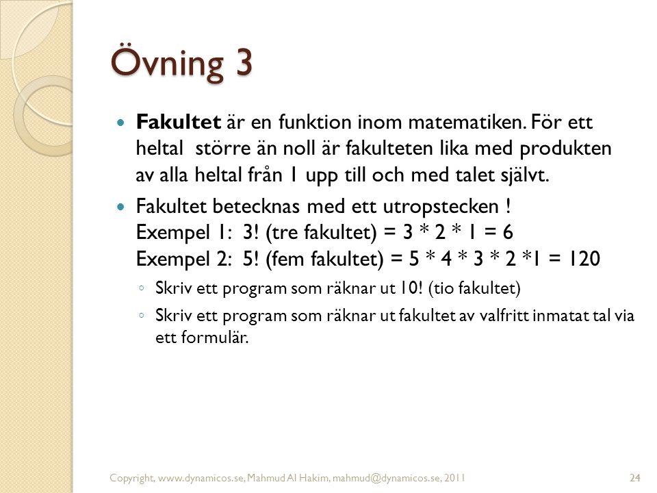 Övning 3 Fakultet är en funktion inom matematiken. För ett heltal större än noll är fakulteten lika med produkten av alla heltal från 1 upp till och m