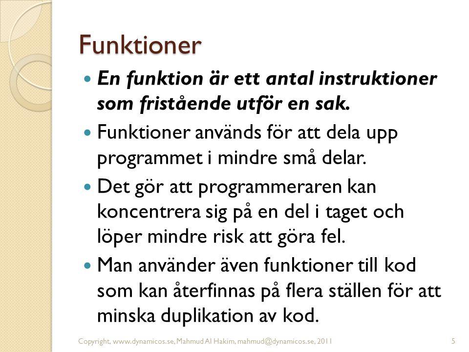 Funktioner En funktion är ett antal instruktioner som fristående utför en sak. Funktioner används för att dela upp programmet i mindre små delar. Det