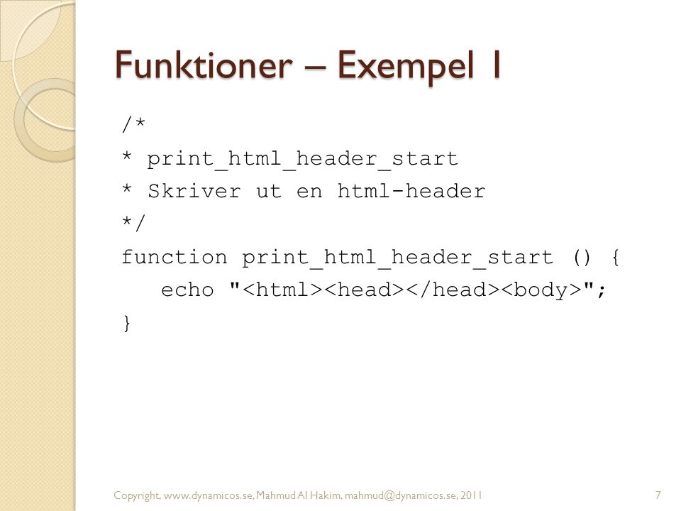 Funktioner – Exempel 1 /* * print_html_header_start * Skriver ut en html-header */ function print_html_header_start () { echo