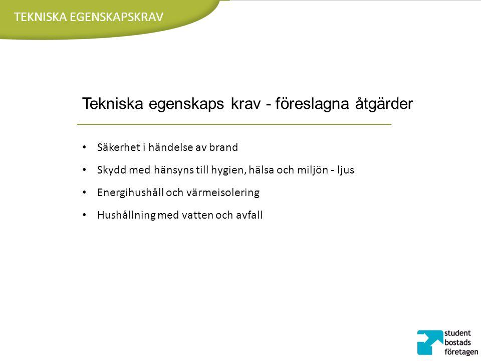 TEKNISKA EGENSKAPSKRAV Tekniska egenskaps krav - föreslagna åtgärder Säkerhet i händelse av brand Skydd med hänsyns till hygien, hälsa och miljön - lj