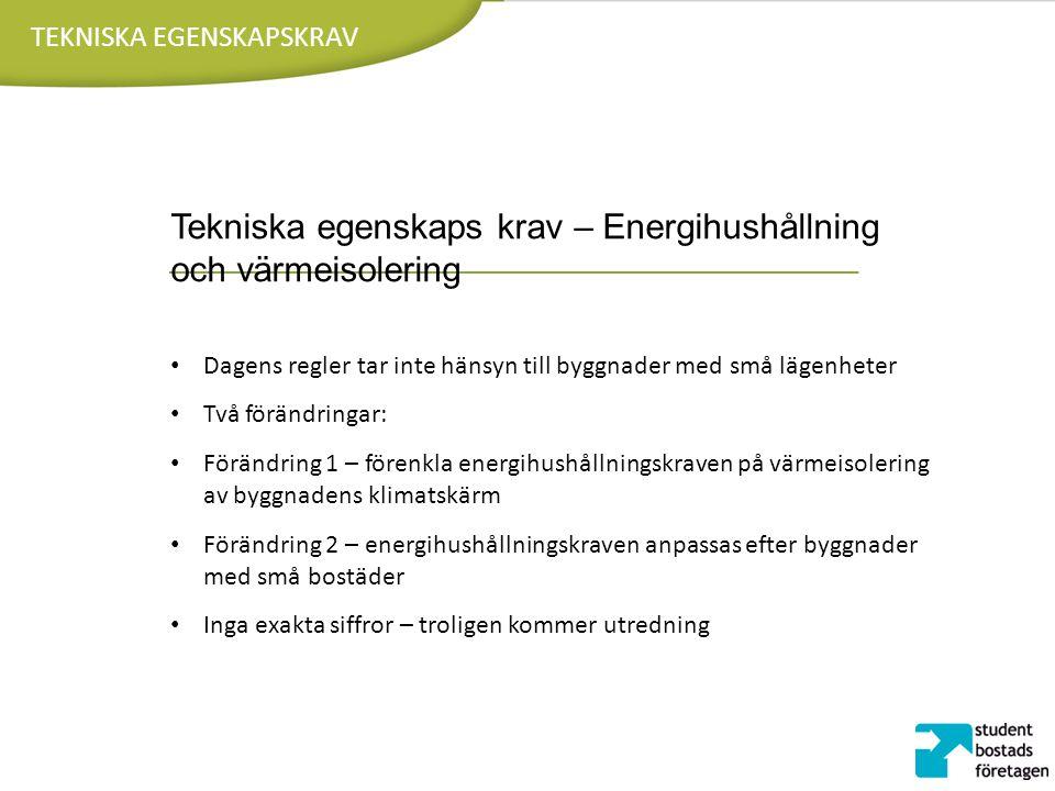 TEKNISKA EGENSKAPSKRAV Tekniska egenskaps krav – Energihushållning och värmeisolering Dagens regler tar inte hänsyn till byggnader med små lägenheter