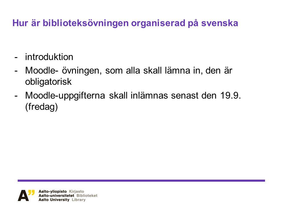 Hur är biblioteksövningen organiserad på svenska -introduktion -Moodle- övningen, som alla skall lämna in, den är obligatorisk -Moodle-uppgifterna skall inlämnas senast den 19.9.