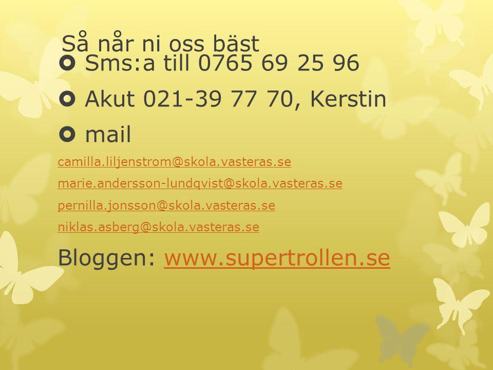 Så når ni oss bäst  Sms:a till 0765 69 25 96  Akut 021-39 77 70, Kerstin  mail camilla.liljenstrom@skola.vasteras.se marie.andersson-lundqvist@skol