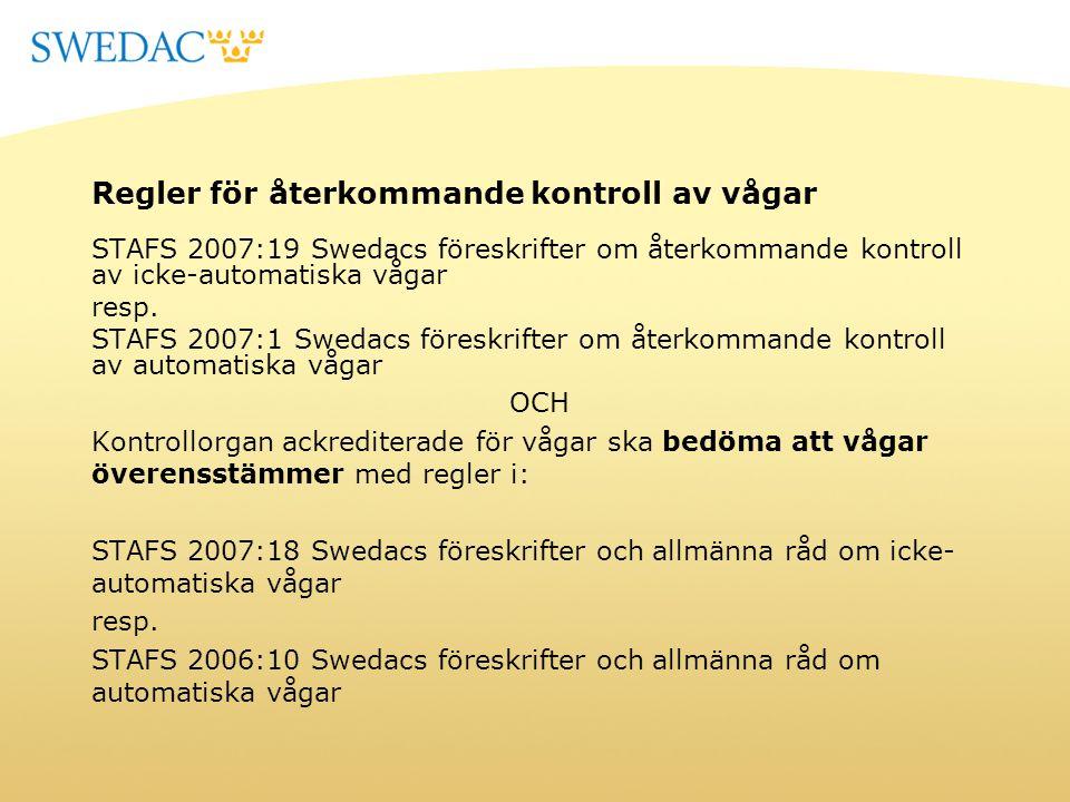 Regler för återkommande kontroll av vågar STAFS 2007:19 Swedacs föreskrifter om återkommande kontroll av icke-automatiska vågar resp. STAFS 2007:1 Swe