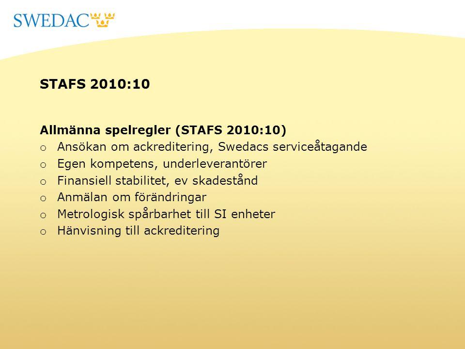 STAFS 2010:10 Allmänna spelregler (STAFS 2010:10) o Ansökan om ackreditering, Swedacs serviceåtagande o Egen kompetens, underleverantörer o Finansiell