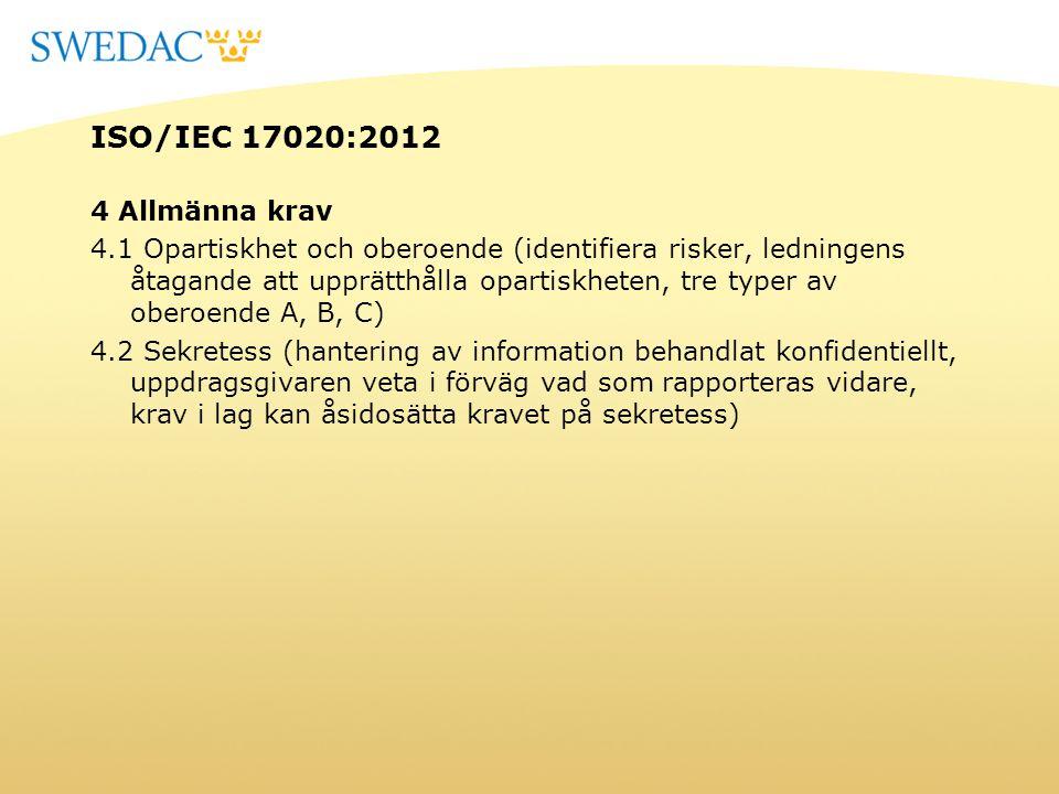 ISO/IEC 17020:2012 4 Allmänna krav 4.1 Opartiskhet och oberoende (identifiera risker, ledningens åtagande att upprätthålla opartiskheten, tre typer av