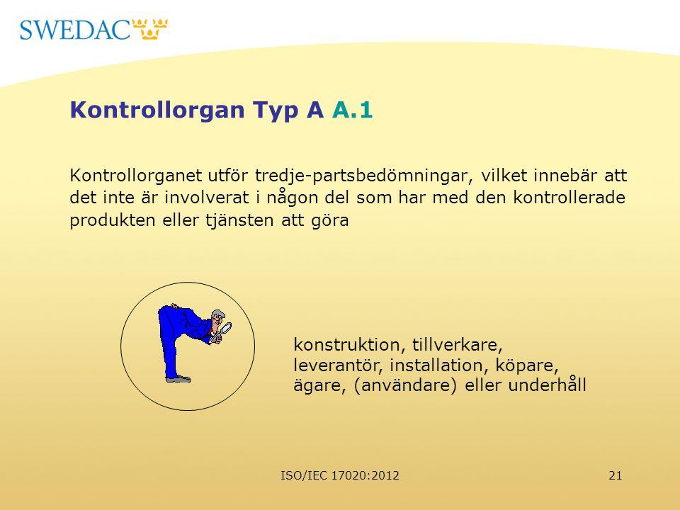 ISO/IEC 17020:201221 Kontrollorgan Typ A A.1 Kontrollorganet utför tredje-partsbedömningar, vilket innebär att det inte är involverat i någon del som