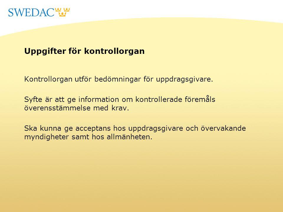 Uppgifter för kontrollorgan Kontrollorgan utför bedömningar för uppdragsgivare. Syfte är att ge information om kontrollerade föremåls överensstämmelse