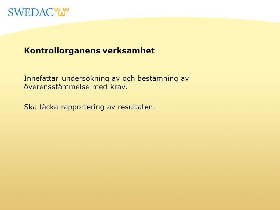 Kontrollorganens verksamhet Innefattar undersökning av och bestämning av överensstämmelse med krav. Ska täcka rapportering av resultaten.