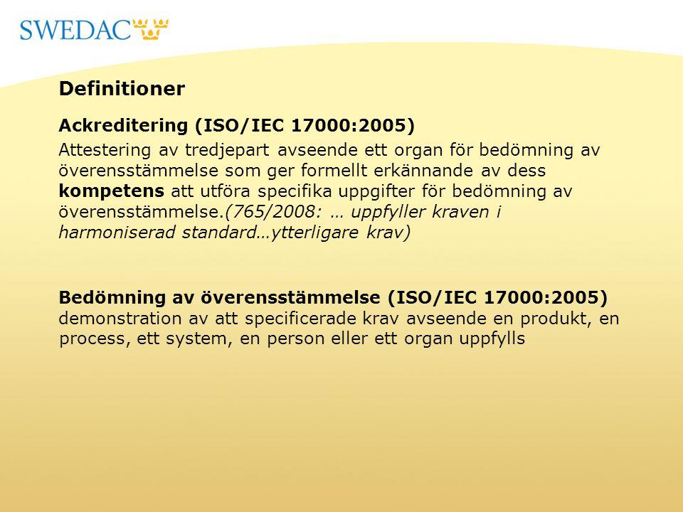 Definitioner Ackreditering (ISO/IEC 17000:2005) Attestering av tredjepart avseende ett organ för bedömning av överensstämmelse som ger formellt erkänn