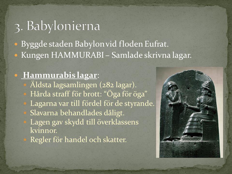 Byggde staden Babylon vid floden Eufrat.Kungen HAMMURABI – Samlade skrivna lagar.