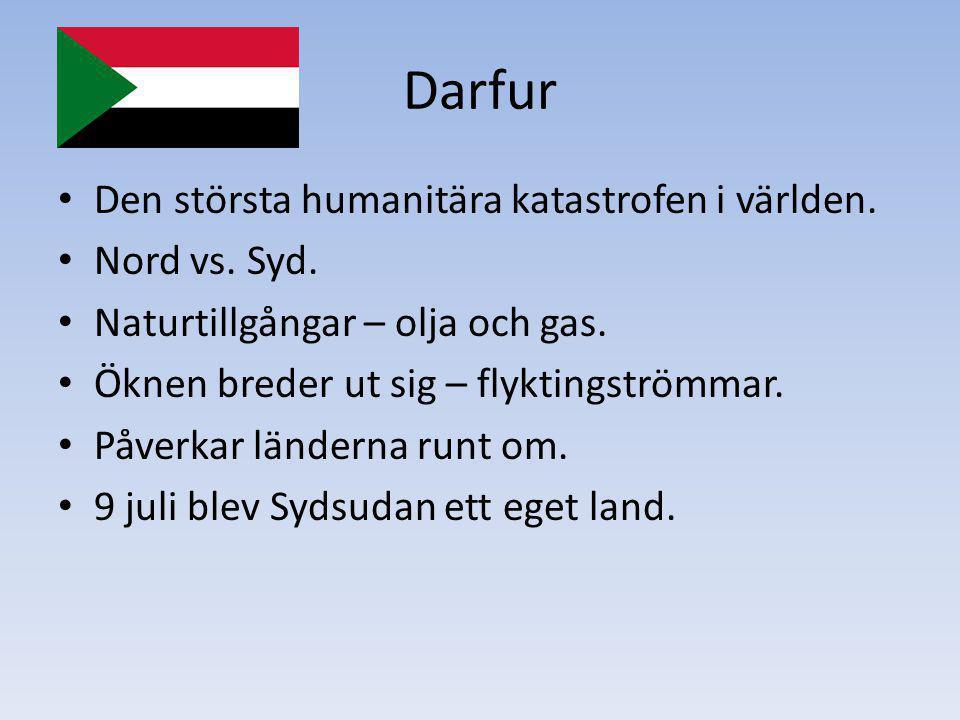 Darfur Den största humanitära katastrofen i världen. Nord vs. Syd. Naturtillgångar – olja och gas. Öknen breder ut sig – flyktingströmmar. Påverkar lä